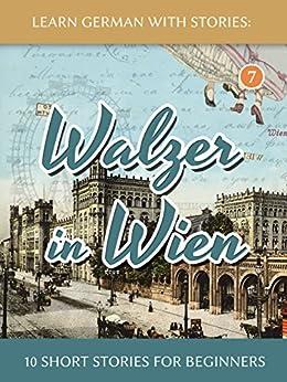 Learn German With Stories: Walzer in Wien - 10 Short Stories For Beginners (Dino lernt Deutsch 7) (German Edition) par [Klein, André]