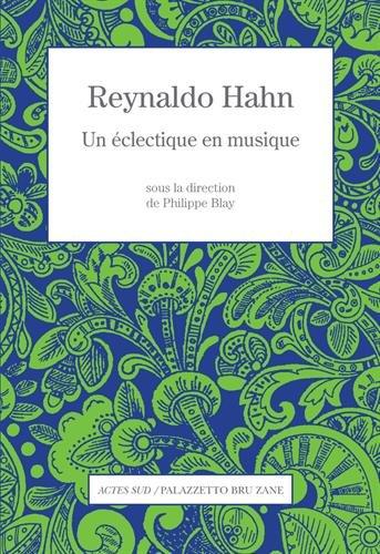Reynaldo Hahn : Un éclectique en musique