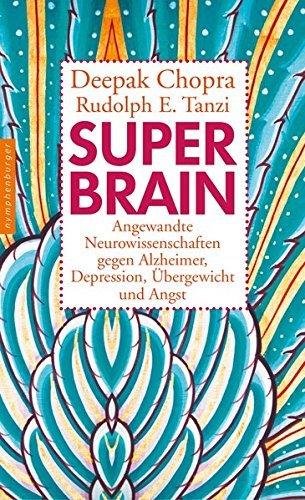 Super -Brain: Angewandte Neurowissenschaften gegen Alzheimer, Depression, ??bergewicht und Angst by Deepak Chopra (2013-03-06)