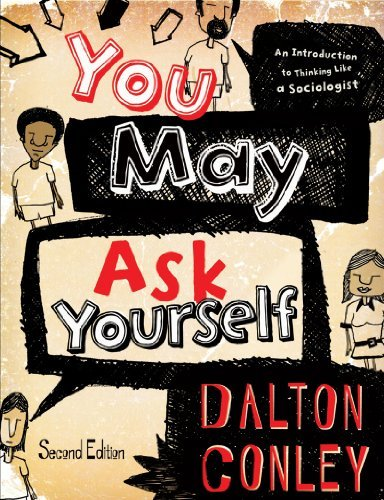 You May Ask Yourself: An Introduction to Thinking Like a Sociologist (Second Edition) by Dalton Conley (2011-01-10)