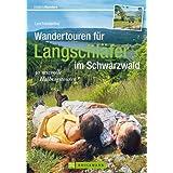 Wandertouren für Langschläfer im Schwarzwald: 30 reizvolle Halbtages Wanderungen rund um Freiburg, Feldberg bis Baden-Baden, mit Wanderkarten zu jeder Tour