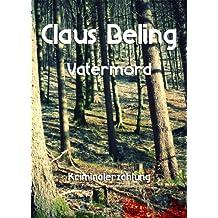 Vatermord: Kriminalerzählung (Claus Beling. Kriminalerzählungen 5)