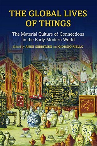 The Global Lives of Things: The Material Culture of Connections in the Early Modern World by Anne Gerritsen (2015-12-10)