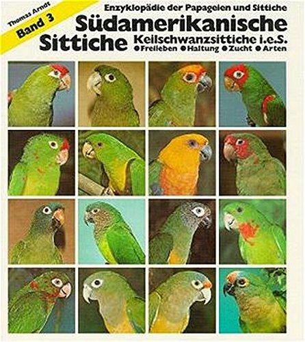 Südamerikanische Sittiche, Keilschwanzsittiche i. e. S. (Enzyklopädie der Papageien und Sittiche)