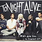 Tonight Alive - What Are You So Scared Of ? +Bonus [Japan CD] SICP-3688