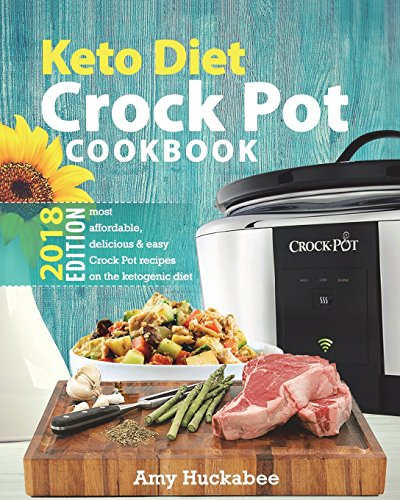 Keto Diet Crock Pot Cookbook 2018: Most Affordable, Quick & Easy Slow Cooker Recipes for Fast & Healthy Weight Loss on the Ketogenic Diet por Amy Huckabee