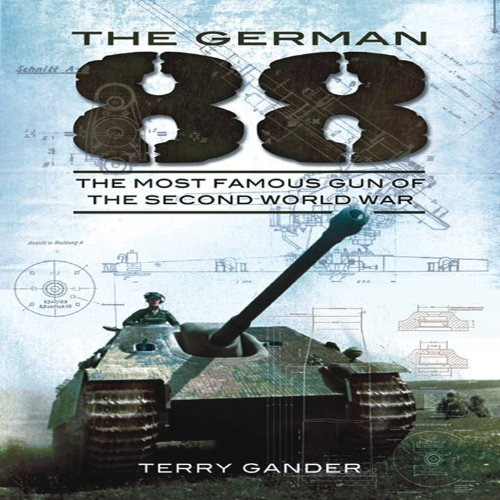 The German 88: The Most Famous Gun of the Second World War
