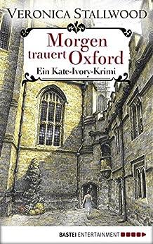 Morgen trauert Oxford: Ein Kate-Ivory-Krimi. (Kate Ivory 3)