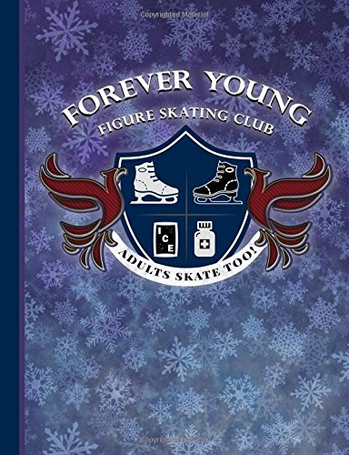 Forever Young Figure Skating Club: Adults Skate Too - 160 Numbered College Ruled Pages with Table of Contents - Composition Size Paperback Notebook for Figure Skaters por Sweet Harmony Press