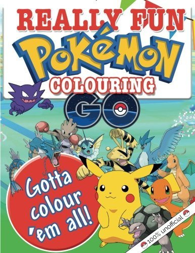 Really Fun Pokemon GO Colouring Book: 100{2998ecaf2aa1bfc233f80554302955cd8f62060040a62ef961e8036665fdcf17} Unofficial Fun & Creative Colouring For Kids Of All Ages. Gotta Colour \'Em All! by Mickey MacIntyre (2016-08-20)