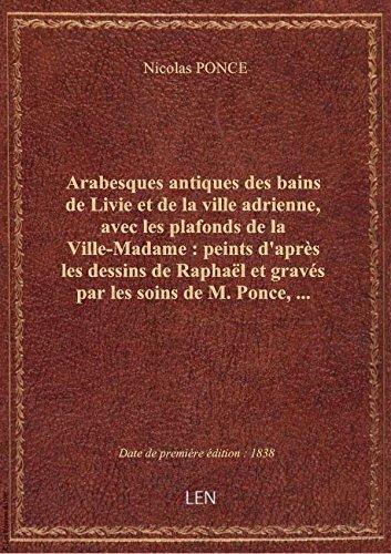 Arabesques antiques des bains de Livie et de la ville adrienne, avec les plafonds de la Ville-Madame