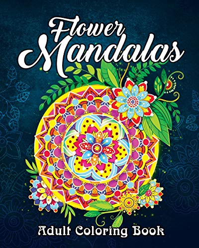 Flower Mandalas: An Adult Coloring Book Featuring Beautiful Floral Mandalas for Stress Relief and Relaxation Vol. 2 Floral Relief