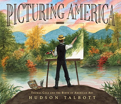 Picturing America: Thomas Cole and the Birth of American Art (19th Century American Painters)