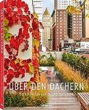 Über den Dächern: Die schönsten privaten Dachgärten und Terrassen aus aller Welt in einem Bildband. Die perfekte Inspirationsquelle auch für den eigenen Garten oder Balkon - 22,3 x 28,7 cm, 224 Seiten