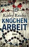 Knochenarbeit: Roman (Die Tempe-Brennan-Romane, Band 2) von Kathy Reichs