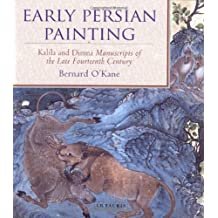 Early Persian Painting: Kalila and Dimna Manuscripts of the Late Fourteenth Century