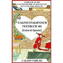 Calino Italienisch - Textbuch 101: Einblick in die faszinierende italienische Kultur und Sprache (Calino Italienisch, Textbuch, deutschsprachig)