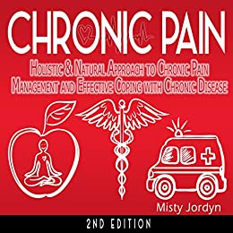 Chronic Pain: Holistic & Natural Approach to Chronic Pain Management and Effective Coping with Chronic Disease (English Edition) par [Jordyn, Misty]