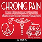 Chronic Pain: Holistic & Natural Approach to Chronic Pain Management and Effective Coping with Chronic Disease (English Edition)