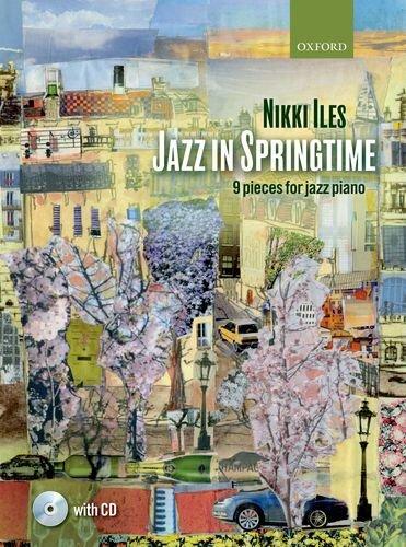 Jazz in Springtime + CD: 9 pieces for jazz piano (Nikki Iles Jazz series) por From Oxford University Press