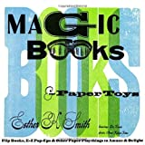 Magic Books & Paper Toys: Flip Books, E-Z Pop-Ups & Other Paper Playthings to Amaze & Delight by Esther K. Smith (2008-11-18)