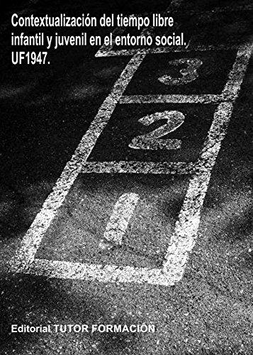Contextualización del tiempo libre infantil y juvenil en el entorno social. UF1947 por Montserrat Sánchez Aguirre