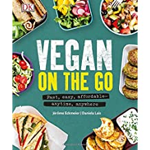 Vegan on the Go: Fast, easy, affordable anytime, anywhere