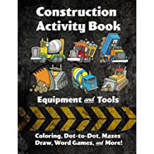 Construction Activity Book: Equipment and Tools: Coloring, Dot-to-Dot, Mazes, Draw, Word Games, and More!