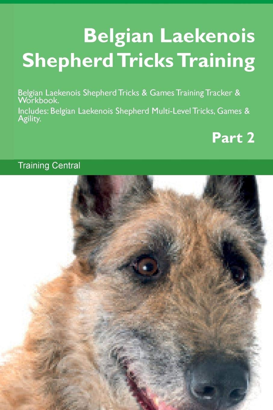 Belgian Laekenois Shepherd Tricks Training Belgian Laekenois Shepherd Tricks & Games Training Tracker & Workbook.  Includes: Belgian Laekenois Shepherd Multi-Level Tricks, Games & Agility. Part 2
