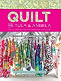 Quilt With Tula & Angela: A Start-to-Finish Guide to Piecing and Quilting Using Color and Shape