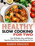 Slow Cooking for Two: Over 50 Healthy, Easy, and Delicious Superfood-Based Slow Cooker Recipes for Two