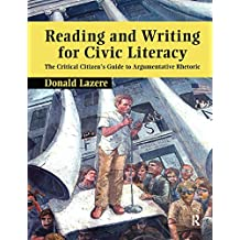Reading and Writing for Civic Literacy: The Critical Citizen's Guide to Argumentative Rhetoric (Cultural Politics and the Promise of Democracy)