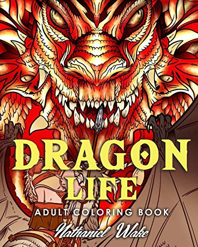 Adult Coloring Book: Dragon Life: Dragons and Dragon Masters in Fantasy Realms  35+ Original Illustrations -