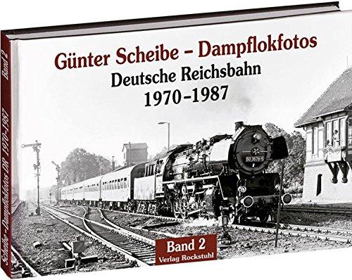 Günter Scheibe - Dampflokfotos: Deutsche Reichsbahn 1970-1987 - Band 2