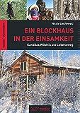 Ein Blockhaus in der Einsamkeit: Kanadas Wildnis als Lebensweg