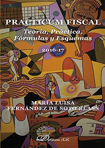 Practicum fiscal : teoría, práctica, fórmulas y esquemas por María Luisa Fernández de Soto Blass