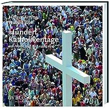 Hundert Katholikentage: Von Mainz 1848 bis Leipzig 2016