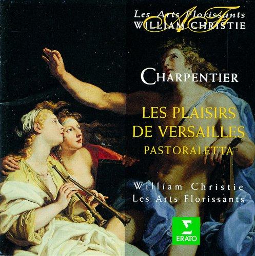 """Charpentier : Les Plaisirs De Versailles : """"Venez, Dieu Des Festins"""" [Un Plaisir, Comus, La Musique, La Conversation]"""