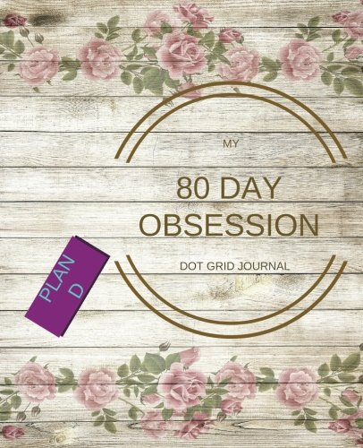80 Day Obsession Plan D: A Dot Grid JOurnal for you to create a personalized Plan