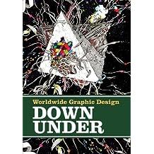 Worldwide Graphic Design: Down Under: Neues Grafikdesign aus Australien und Neuseeland (Graphic Design Worldwide)