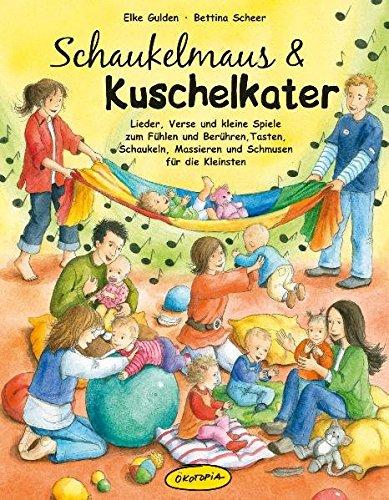 Download Schaukelmaus & Kuschelkater (Buch): Lieder, Verse und kleine Spiele zum Fühlen und Berühren, Tasten, Schaukeln, Massieren und Schmusen für die Kleinsten