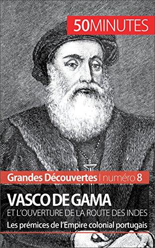 Vasco de Gama et l'ouverture de la route des Indes: Les prémices de l'Empire colonial portugais (Grandes Découvertes t. 8)