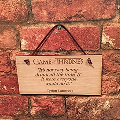 "GAME OF THRONES Plaque ""It's not easy being drunk all the time. If it were everyone would do it."" Tyrion Lannister. Shabby chic quote"