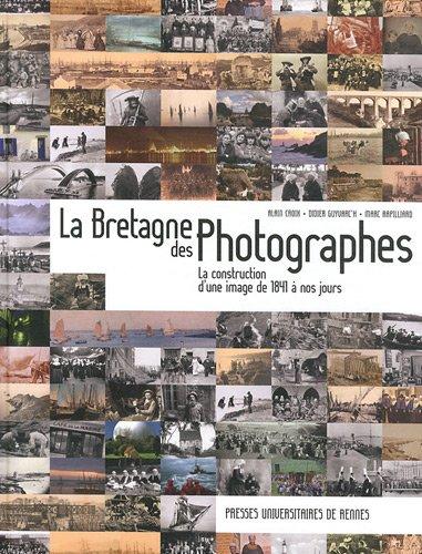 La Bretagne des photographes : La construction d'une image de 1841 à nos jours