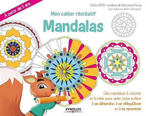 Mon cahier récréatif Mandalas: Des mandalas à colorier et à créer pour aider votre enfant à se concentrer et à gérer ses émotions. A partir de 5 ans.