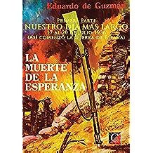 LA MUERTE DE LA ESPERANZA: Primera Parte: NUESTRO DIA MAS LARGO (Así comenzó la guerra de España)