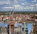 Lutherstadt Wittenberg - Corinna Nitz (Text), Roland Krawulsky (Fotos)