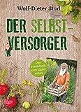 Der Selbstversorger: Mit zahlreichen Infos und Anleitungen - Wolf-Dieter Storl