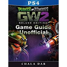 Plants Vs Zombies Garden Warfare 2 PS4 Deluxe Edition Game Guide Unofficial