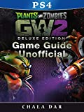 Plants Vs Zombies Garden Warfare 2 PS4 Deluxe Edition Game Guide Unofficial (English Edition)